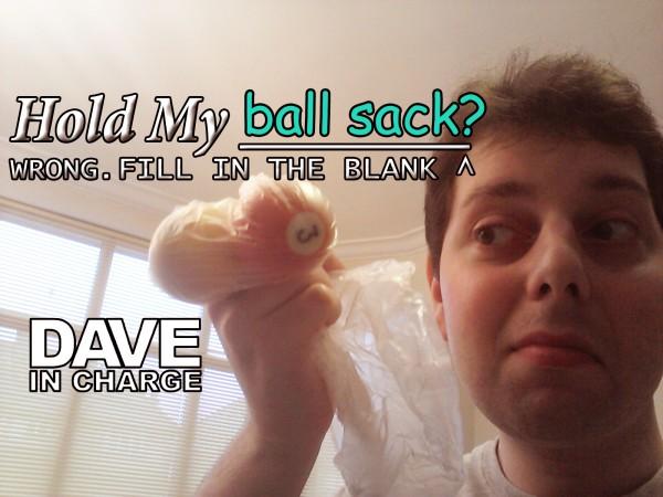 """Hold My """"Ball Sack""""? Wrong"""